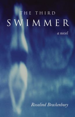 """The Lives of One's Parents: Review of a Novel by Rosalind Brackenbury, """"The Third Swimmer"""""""