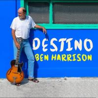 Ben Harrison's Latest Album, Destino, Just Released